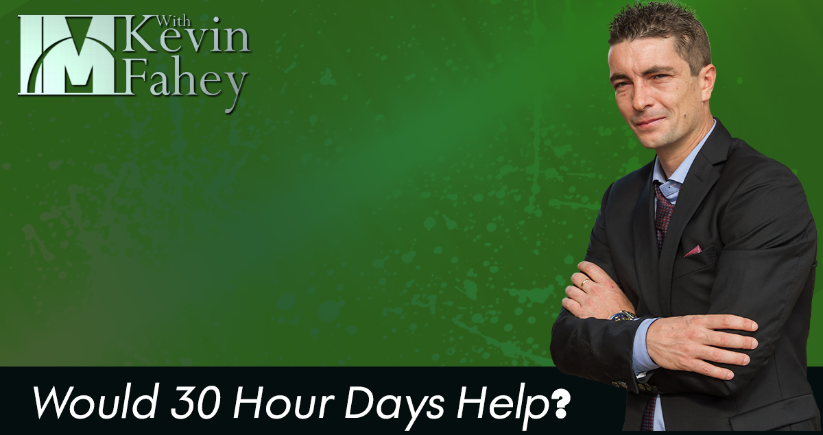 Would 30 Hour Days Help?